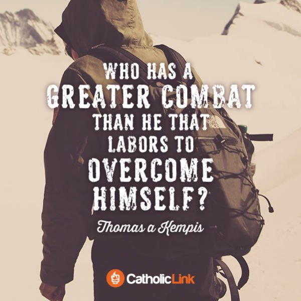 Strive To Overcome Yourself | Thomas a Kempis