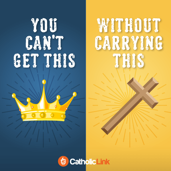 The Crown And The Cross Go Together | Catholic-Link.org More Resources On The Cross Of Christ