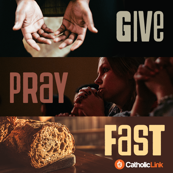 The Pillars of Lent: Almsgiving, Prayer and Fasting