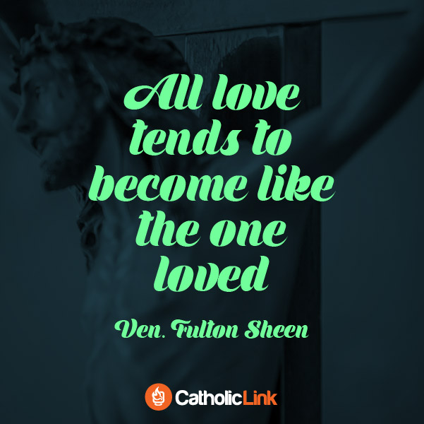 All Love Tends To Become Like The One Loved, Ven. Fulton Sheen