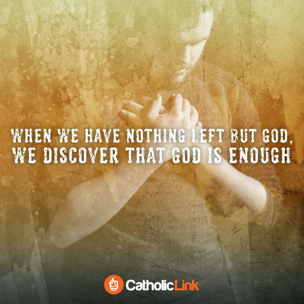 When We Have Nothing Left But God, He Is Enough Catholic Quote Inspiration