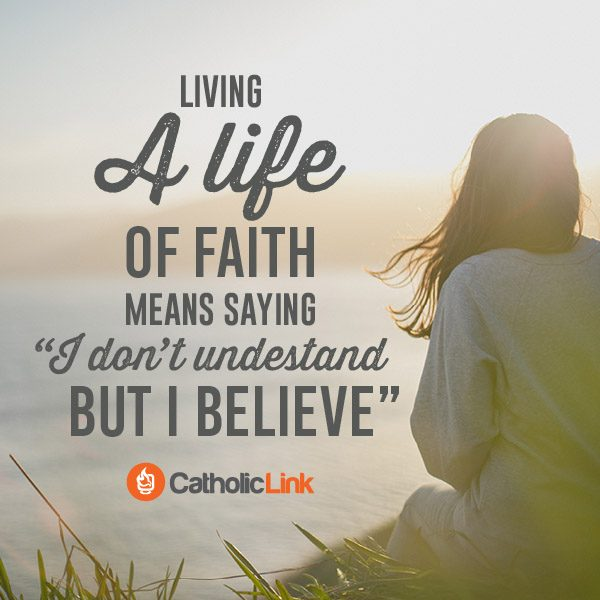 "Living A Life Of Faith Means Saying ""I Don't Understand"" Catholic Quote and Inspiration"