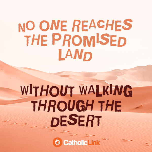 You Must Walk Through The Desert To Reach The Promised Land