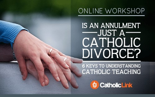 Online Workshop: Is An Annulment Just a Catholic Divorce? 6 Keys to Understanding Catholic Teaching