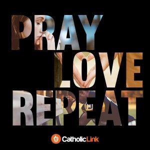 Catholic-LInk Quotes Pray Love Repeat