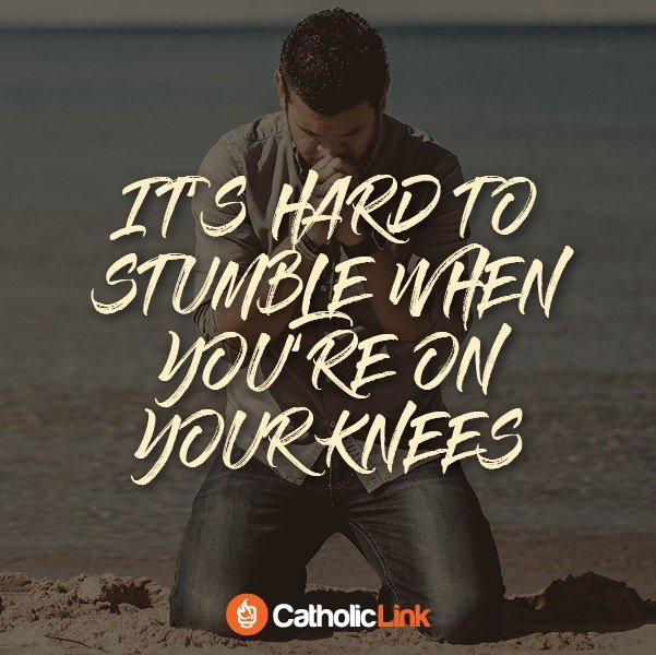 It's hard to stumble when you're on your knees Catholic quote prayer