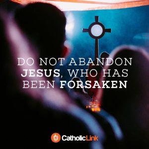 Do Not Abandon Jesus | Catholic-Link Images