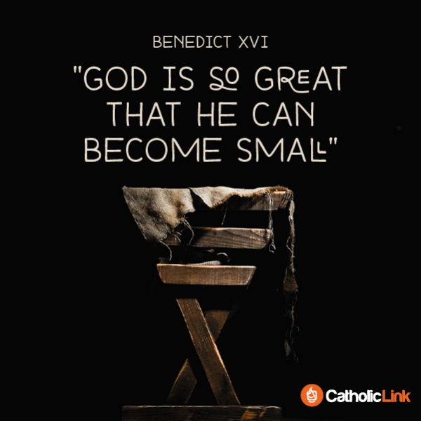 God Is So Great, That He Became Small | Pope Emeritus Benedict XVI Quote