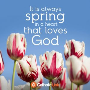 It Is Always Spring Time In The Heart That Loves God