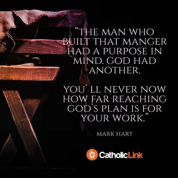 Catholic Quote The Man Who Built The Manger Had A Purpose In Mind, God Had Another