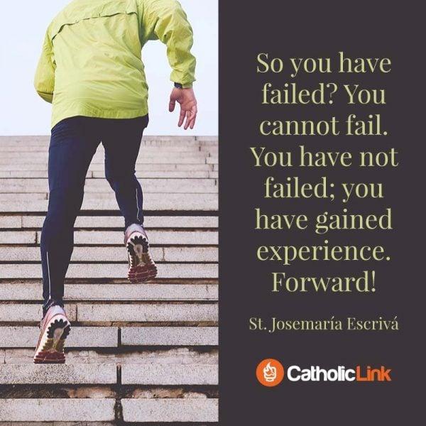 You Have Not Failed | St. Josemaria Escriva Quote