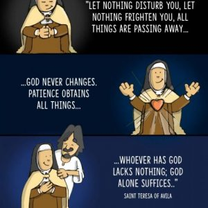 Let nothing disturb you, St. Teresa of Avila