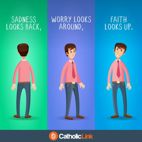 Catholic quotes, infographics, memes and more resources for the New Evangelization. Sadness looks back, worry looks around, faith looks up.