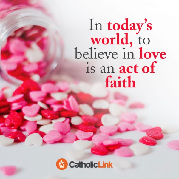 In Today's World, To Believe In Love Is An Act Of Faith