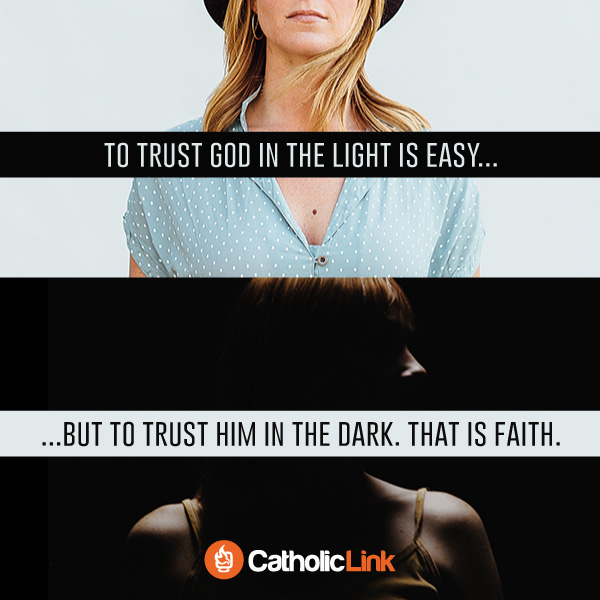 To Trust God In The Light Is Easy. To Trust Him In The Dark Is Faith. Catholic inspiration