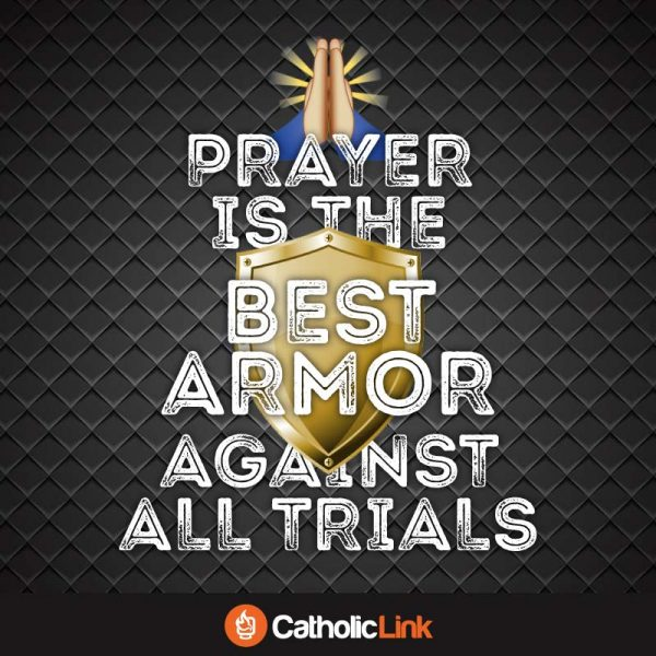 Prayer Is The Best Shield Against All Trials | Catholic-Link