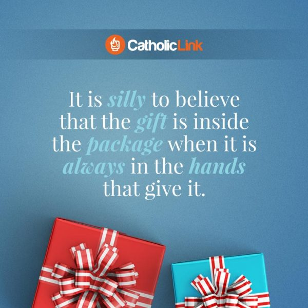 The Gift Is Always In The Hands That Give It Catholic Quote
