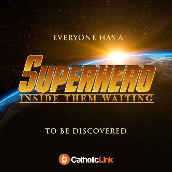Everyone Has A Superhero Inside Them Catholic Inspirational Quote