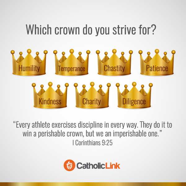 Catholic quotes, infographics, memes and more resources for the New Evangelization. Which crown do you strive for? 1 Corinthians 9:25