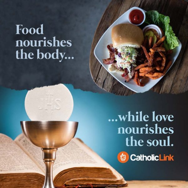 Food Nourishes The Body While Love Nourishes The Soul | Catholic Quote