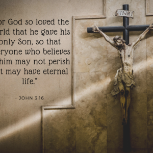 or God so loved the world that he gave his only Son, so that everyone who believes in him may not perish but may have eternal life.1