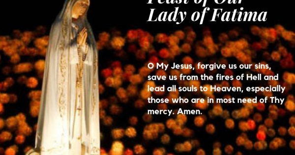 O My Jesus, forgive us our sins, save us from the fires of Hell and lead all souls to Heaven, especially those who are in most need of Thy mercy. Amen.