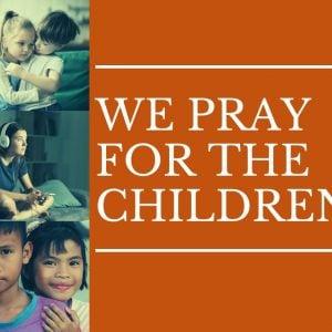 WE PRAY FOR THE CHILDREN Coronavirus
