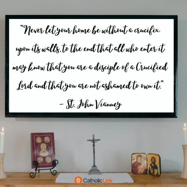 Make Sure Your How Has A Crucifix On The Walls Catholic Quote St. John Vianney