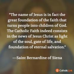 The Name Of Jesus Is The Greatest Foundation | St. Bernardine of Siena