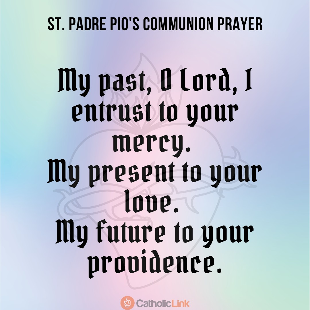 padre pio prayer quote My past, O Lord, I entrust to your mercy. My presence to your love. My future to your providence. (1)