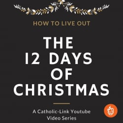 How To Live Out The Full Season of Christmas: Daily Video Reflections And Practical Ideas