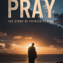 3 Things I Learned From PRAY: The Story Of Patrick Peyton