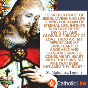 O Sacred Heart of Jesus, living and life-giving fountain of eternal life, infinite treasure of the Divinity - St. Alphonsus Liguori