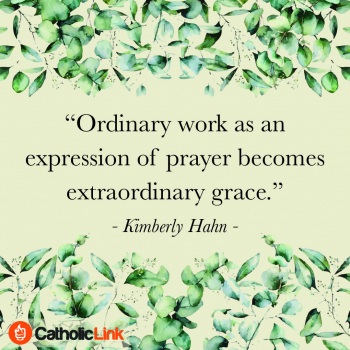 Ordinary Work Is An Expression Of Prayer   Kimberly Hahn