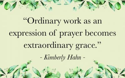 Ordinary Work Is An Expression Of Prayer | Kimberly Hahn