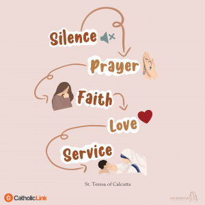 """""""The fruit of silence is prayer, the fruit of prayer is faith, the fruit of faith is love, the fruit of love is service, the fruit of service is peace."""" — St. Mother Teresa of Calcutta"""